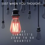 Jae Sinnett's Zero to 60 Quartet - Just When You Thought...